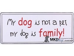 My Dog is not a Pet, my Dog is Family!